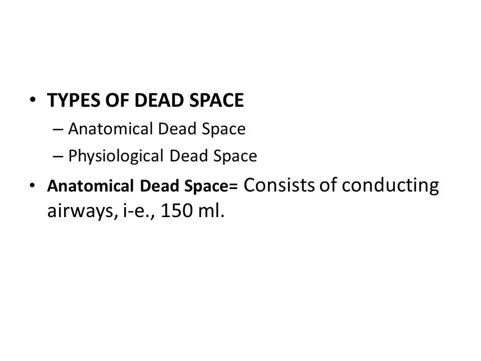 TYPES OF DEAD SPACE Anatomical Dead Space Physiological Dead Space