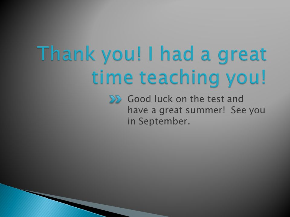 Thank you! I had a great time teaching you!