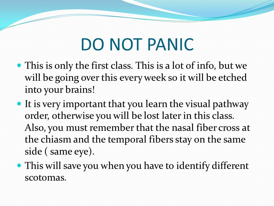 DO NOT PANIC This is only the first class. This is a lot of info, but we will be going over this every week so it will be etched into your brains!
