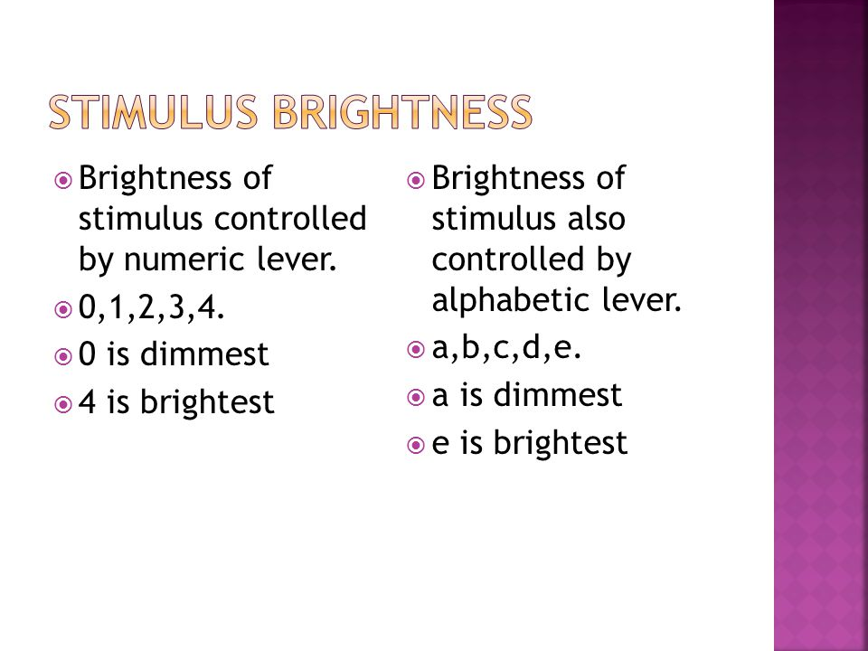 Stimulus brightness Brightness of stimulus controlled by numeric lever. 0,1,2,3,4. 0 is dimmest.