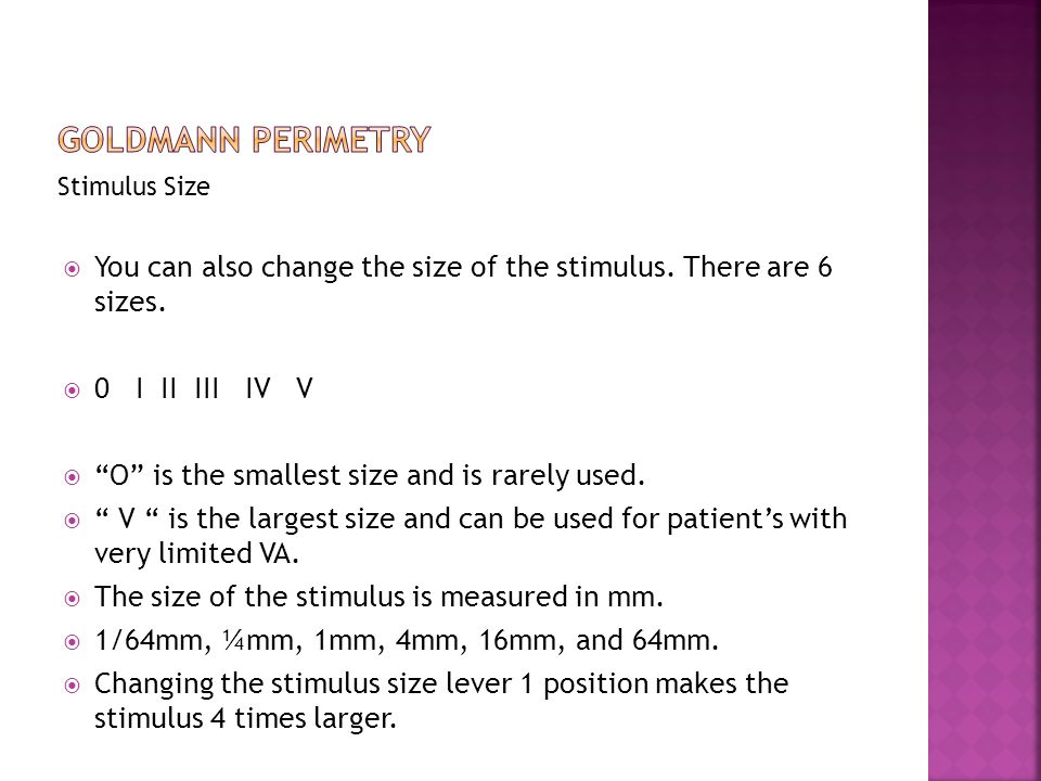 Goldmann Perimetry Stimulus Size. You can also change the size of the stimulus. There are 6 sizes.