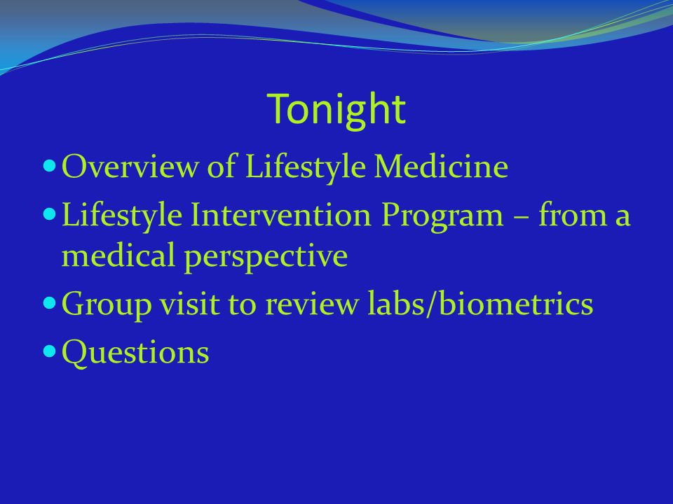 Tonight Overview of Lifestyle Medicine