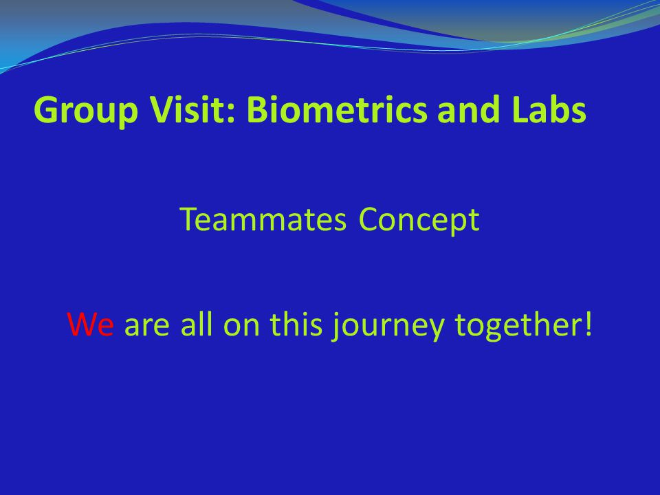 Group Visit: Biometrics and Labs