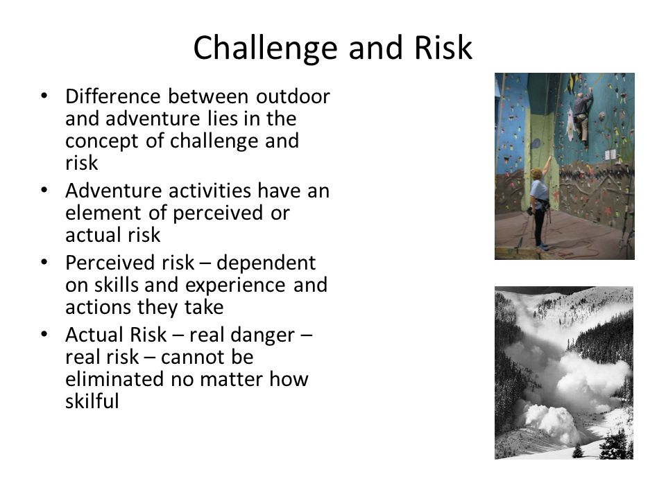 Challenge and Risk Difference between outdoor and adventure lies in the concept of challenge and risk.