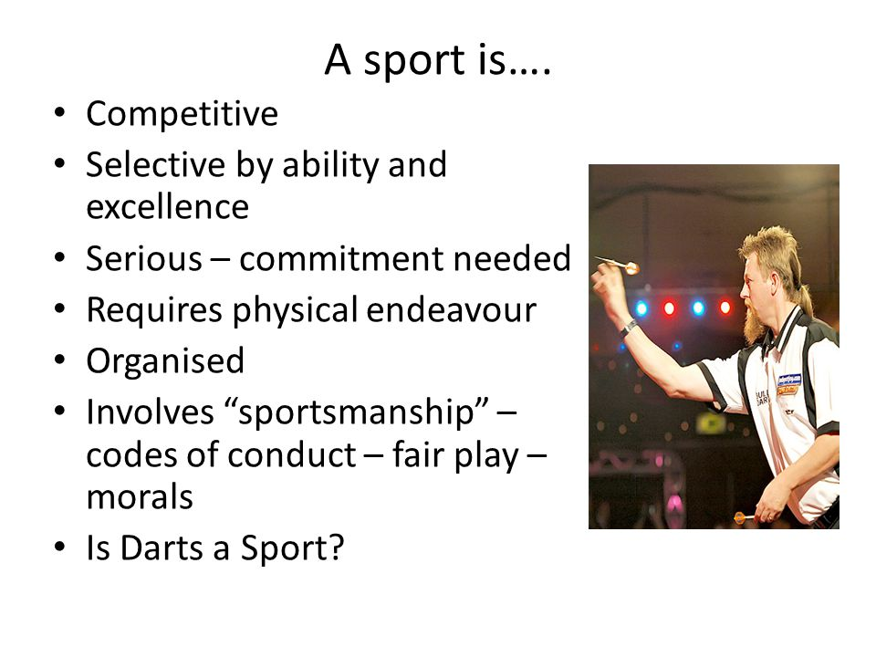 A sport is…. Competitive Selective by ability and excellence