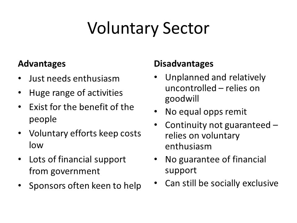 Voluntary Sector Advantages Disadvantages Just needs enthusiasm
