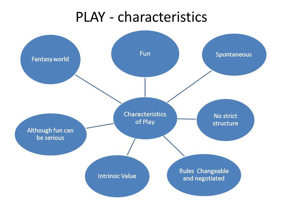 PLAY - characteristics