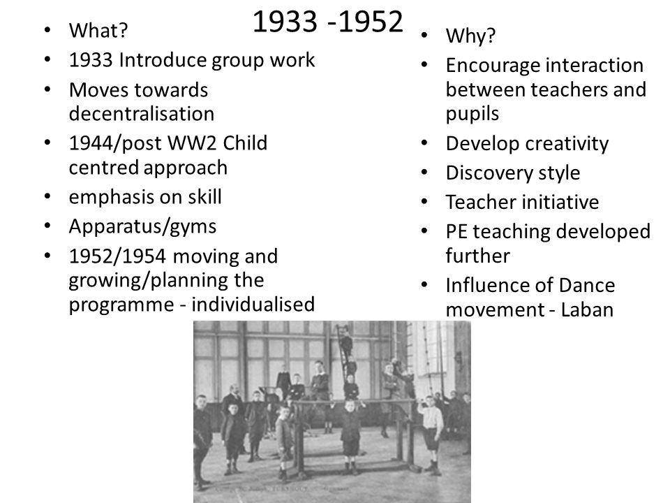 1933 -1952 What Why 1933 Introduce group work