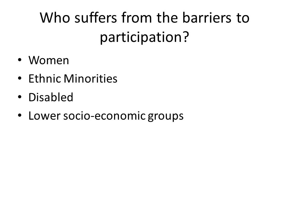 Who suffers from the barriers to participation