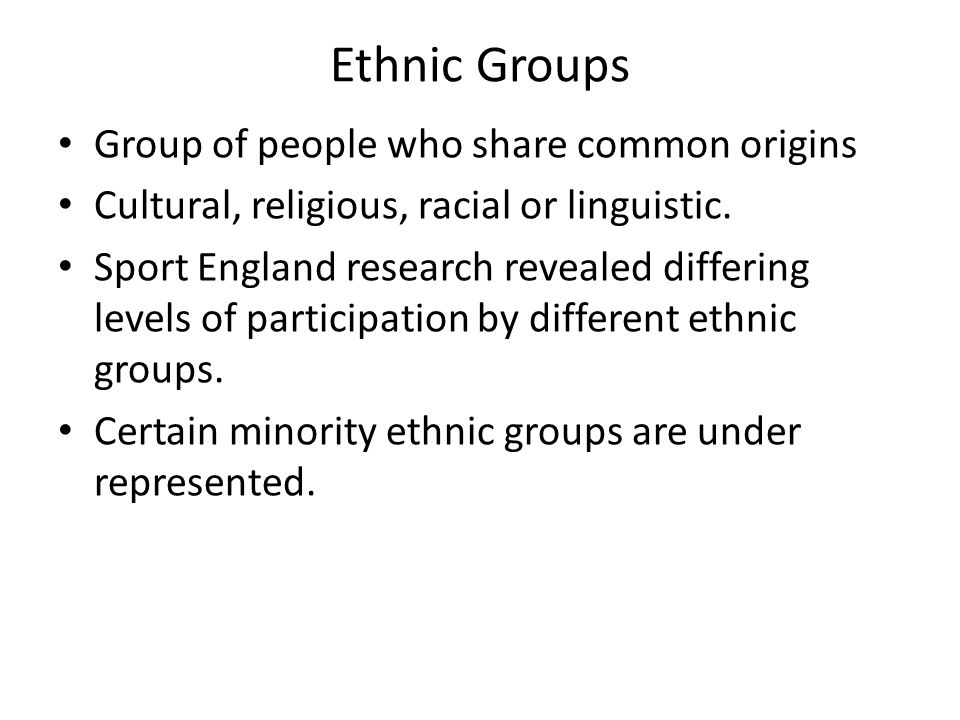 Ethnic Groups Group of people who share common origins