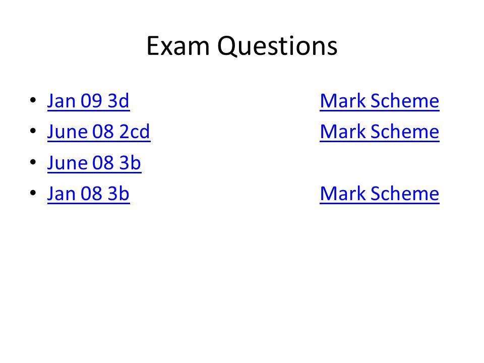 Exam Questions Jan 09 3d Mark Scheme June 08 2cd Mark Scheme