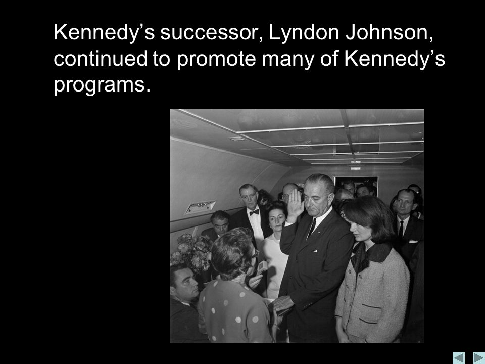 Kennedy's successor, Lyndon Johnson, continued to promote many of Kennedy's programs.