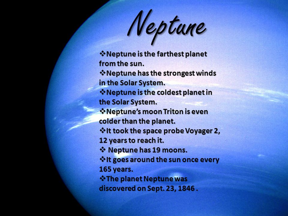 Neptune Neptune is the farthest planet from the sun.