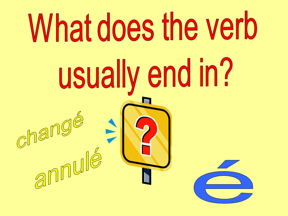 What does the verb usually end in changé annulé é