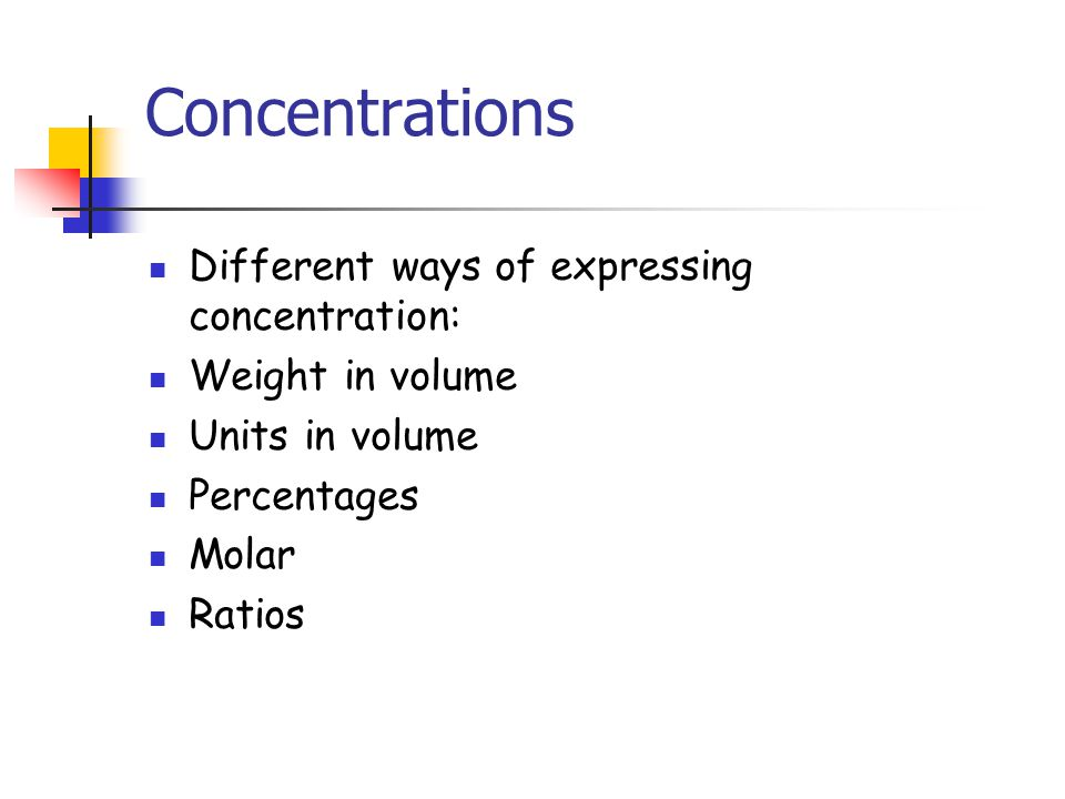 Concentrations Different ways of expressing concentration: