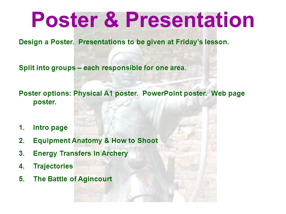 Poster & Presentation Design a Poster. Presentations to be given at Friday's lesson. Split into groups – each responsible for one area.