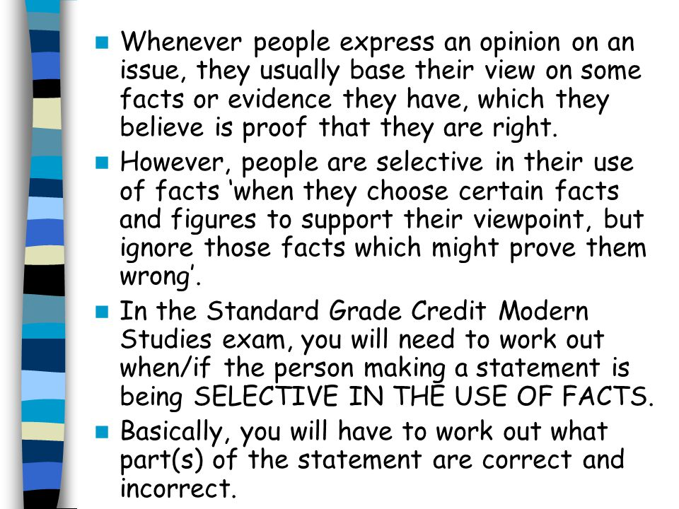 Whenever people express an opinion on an issue, they usually base their view on some facts or evidence they have, which they believe is proof that they are right.