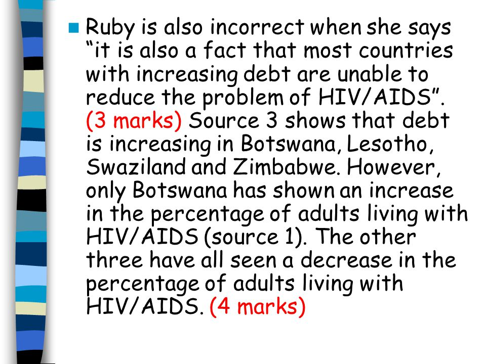 Ruby is also incorrect when she says it is also a fact that most countries with increasing debt are unable to reduce the problem of HIV/AIDS .