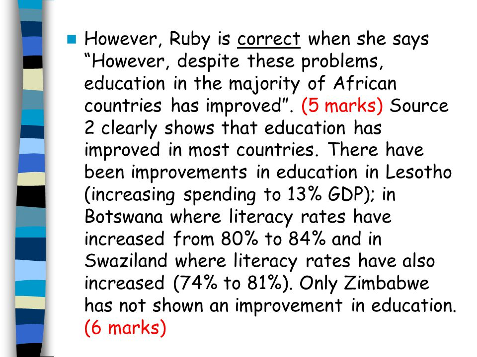 However, Ruby is correct when she says However, despite these problems, education in the majority of African countries has improved .