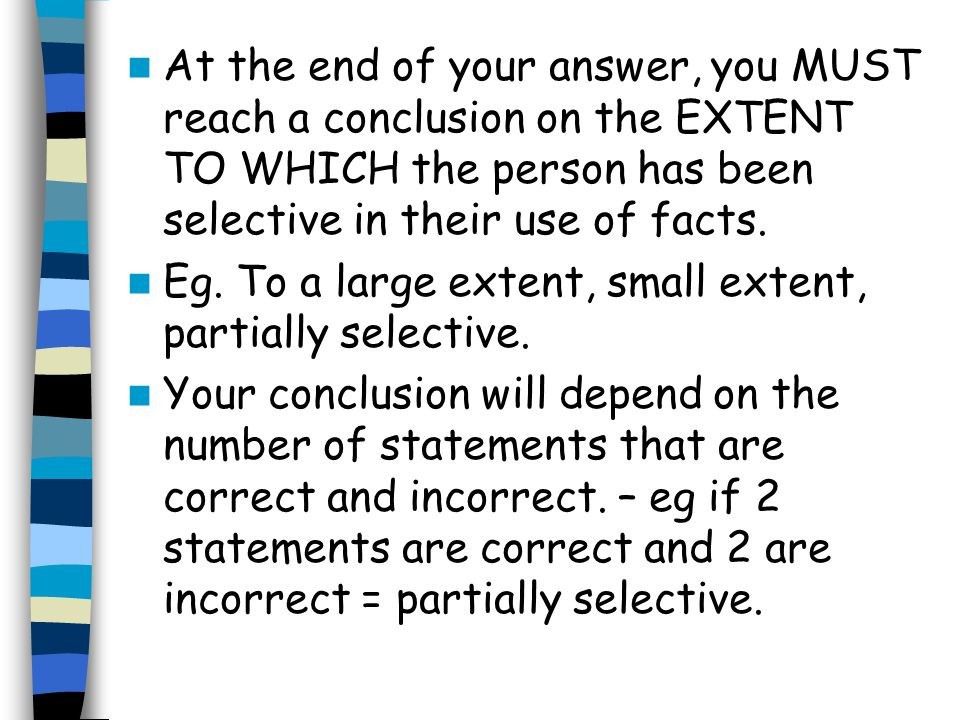 At the end of your answer, you MUST reach a conclusion on the EXTENT TO WHICH the person has been selective in their use of facts.