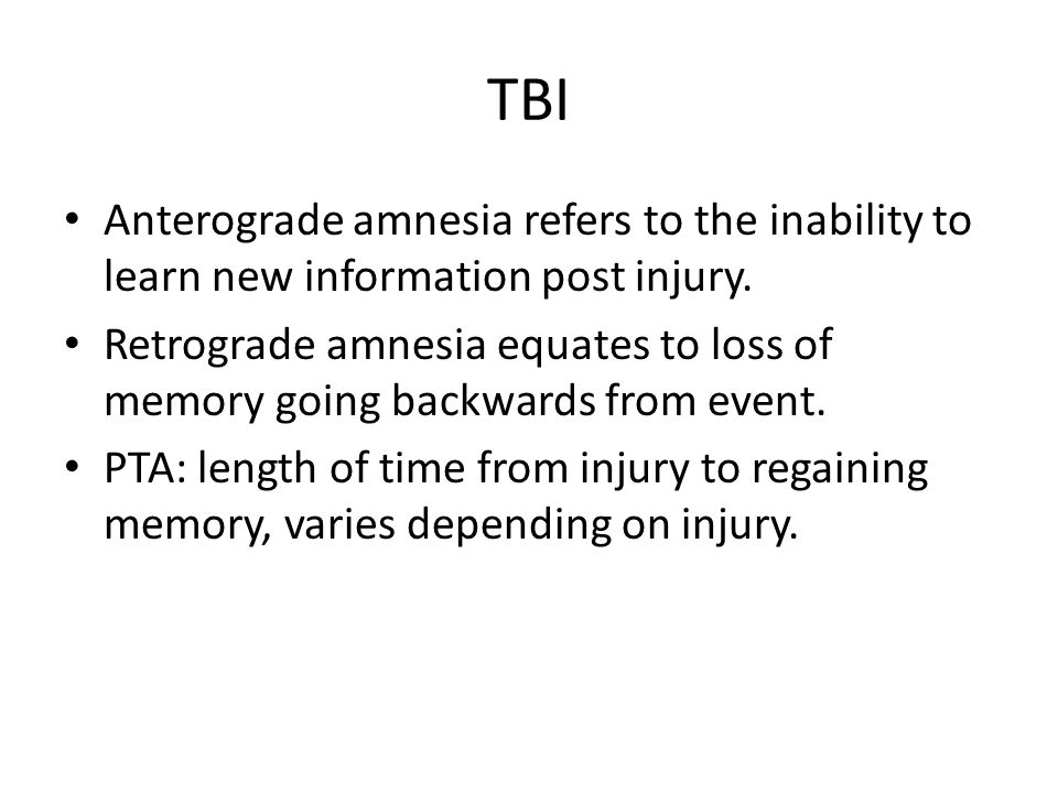 TBI Anterograde amnesia refers to the inability to learn new information post injury.