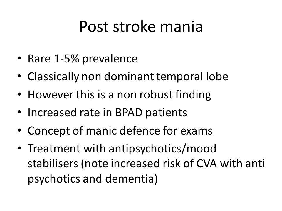 Post stroke mania Rare 1-5% prevalence