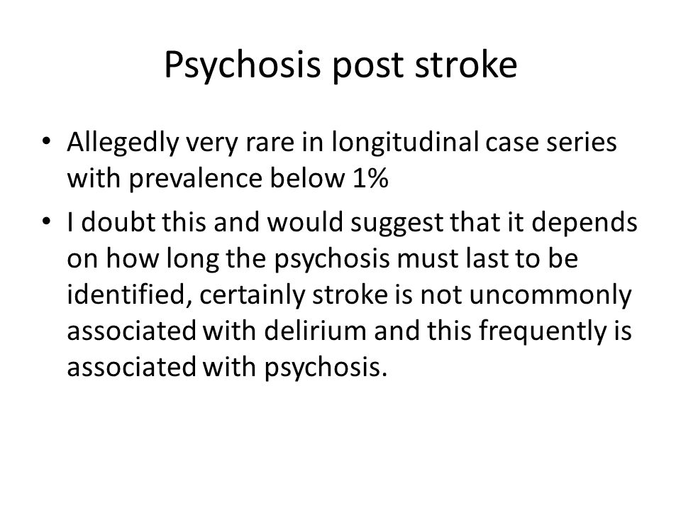 Psychosis post stroke Allegedly very rare in longitudinal case series with prevalence below 1%