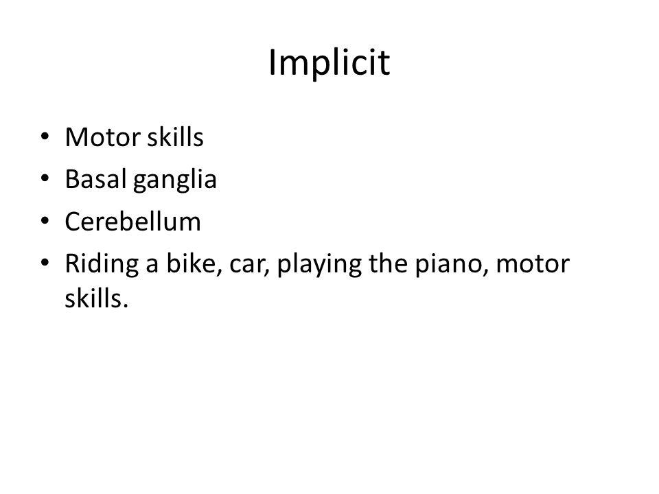 Implicit Motor skills Basal ganglia Cerebellum