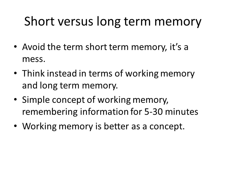 Short versus long term memory