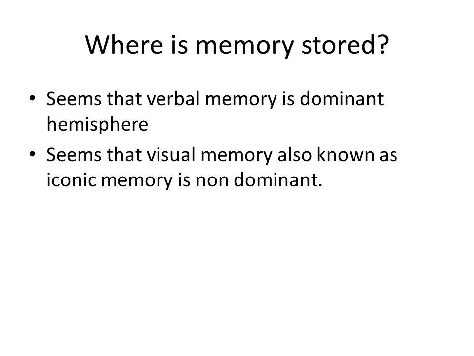 Where is memory stored. Seems that verbal memory is dominant hemisphere.