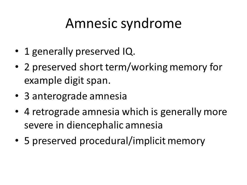 Amnesic syndrome 1 generally preserved IQ.