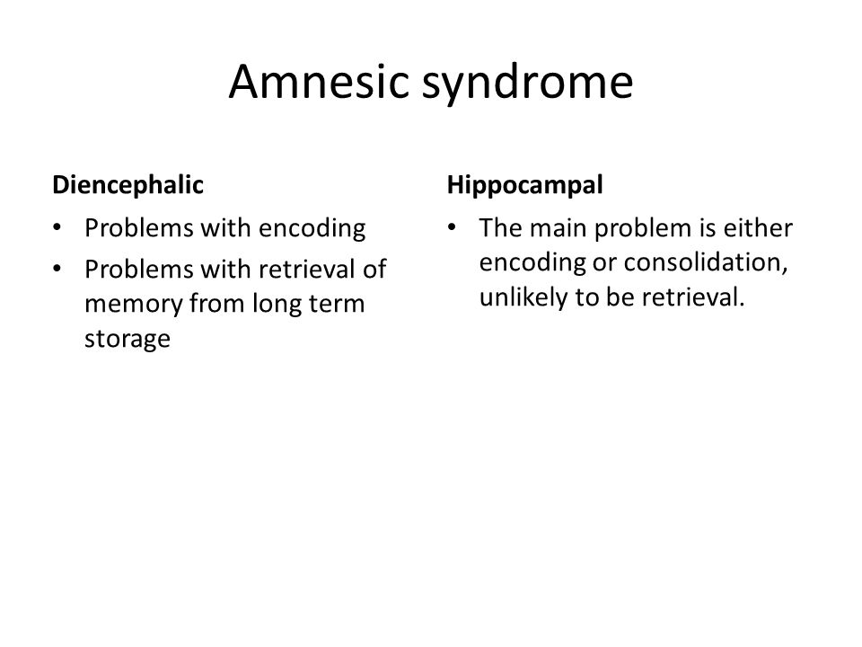 Amnesic syndrome Diencephalic Hippocampal Problems with encoding