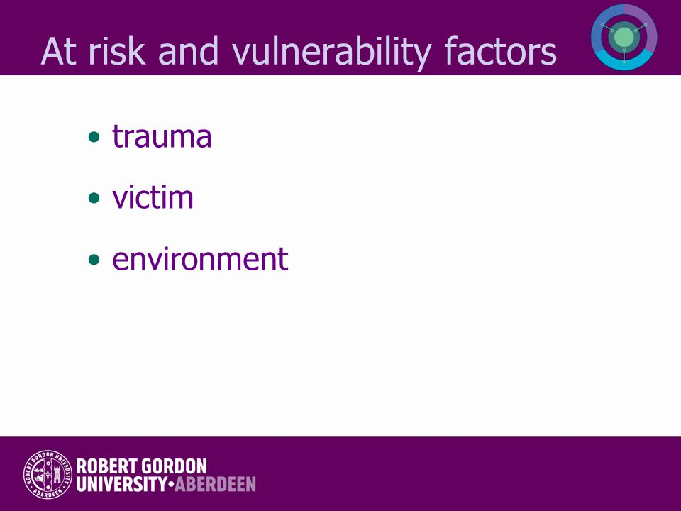 At risk and vulnerability factors