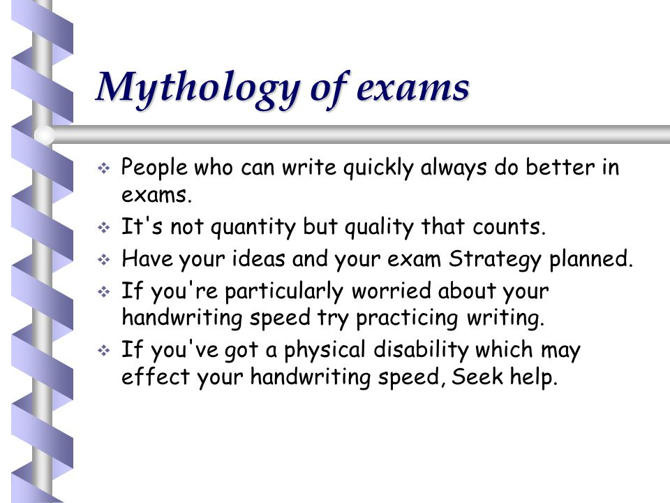 Mythology of exams People who can write quickly always do better in exams. It s not quantity but quality that counts.