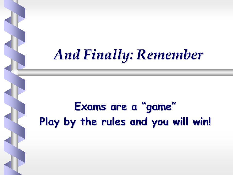 Exams are a game Play by the rules and you will win!