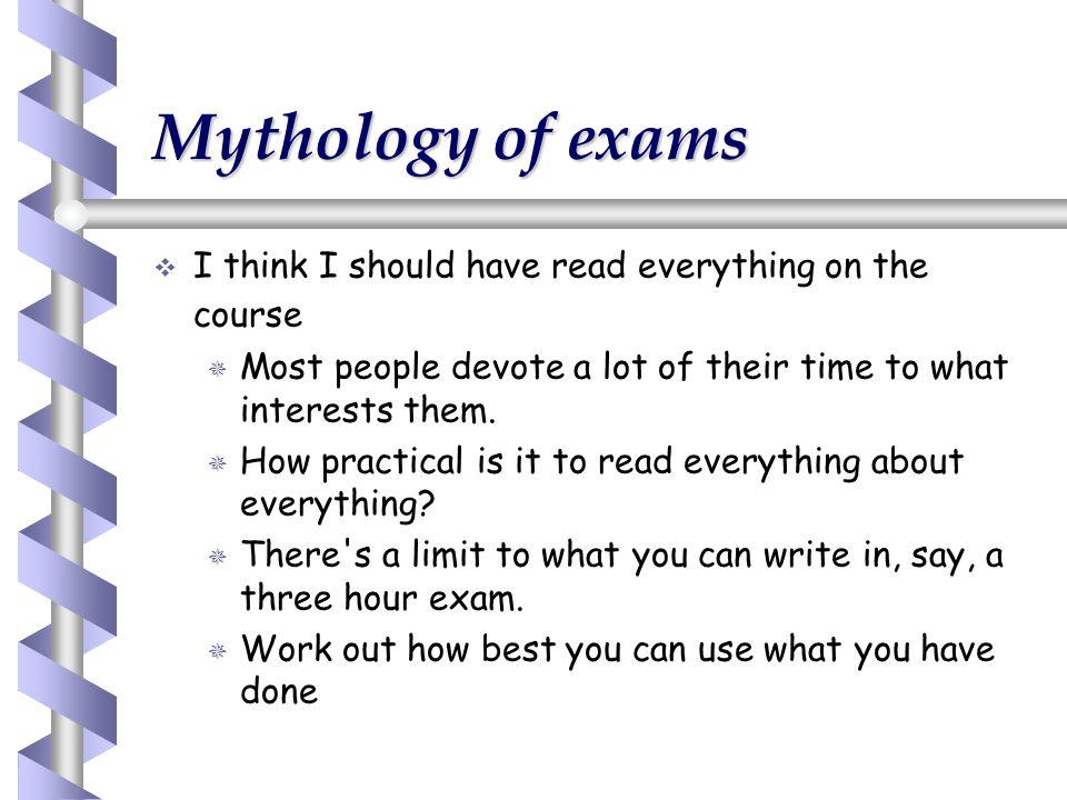 Mythology of exams I think I should have read everything on the course