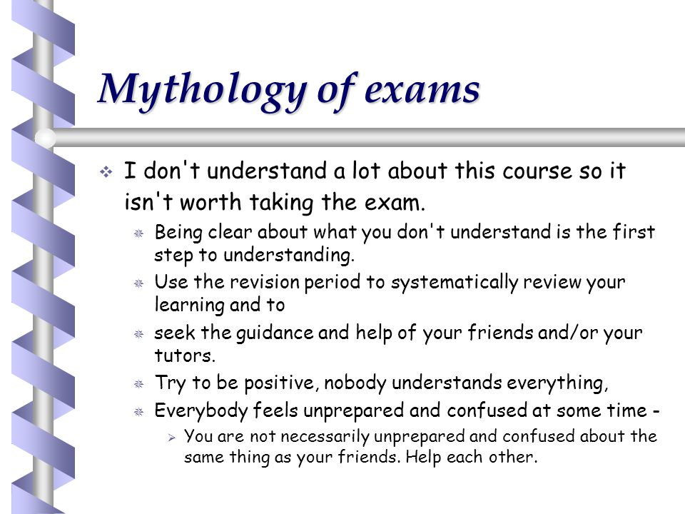 Mythology of exams I don t understand a lot about this course so it isn t worth taking the exam.