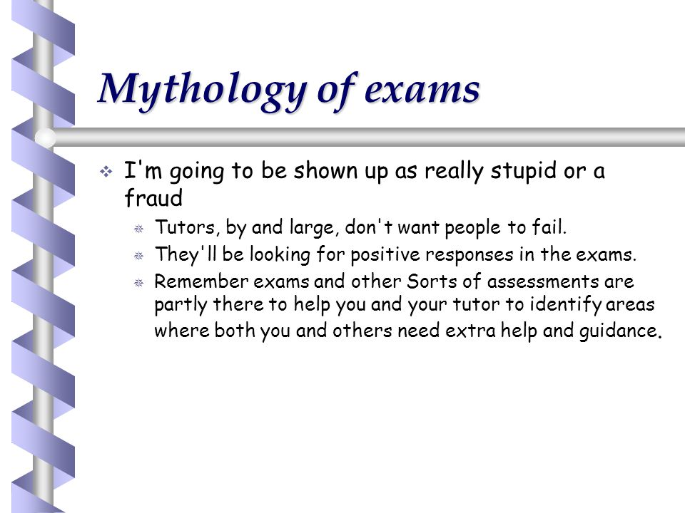 Mythology of exams I m going to be shown up as really stupid or a fraud. Tutors, by and large, don t want people to fail.