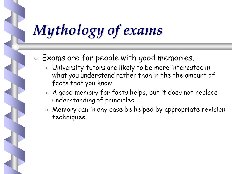 Mythology of exams Exams are for people with good memories.