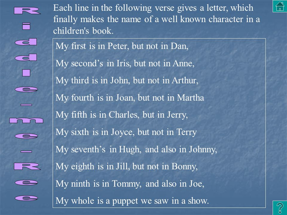 Each line in the following verse gives a letter, which finally makes the name of a well known character in a children s book.