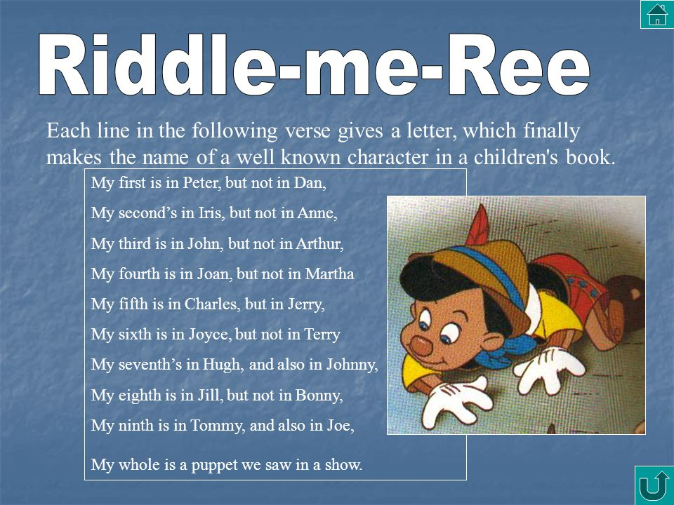 Riddle-me-Ree Each line in the following verse gives a letter, which finally makes the name of a well known character in a children s book.
