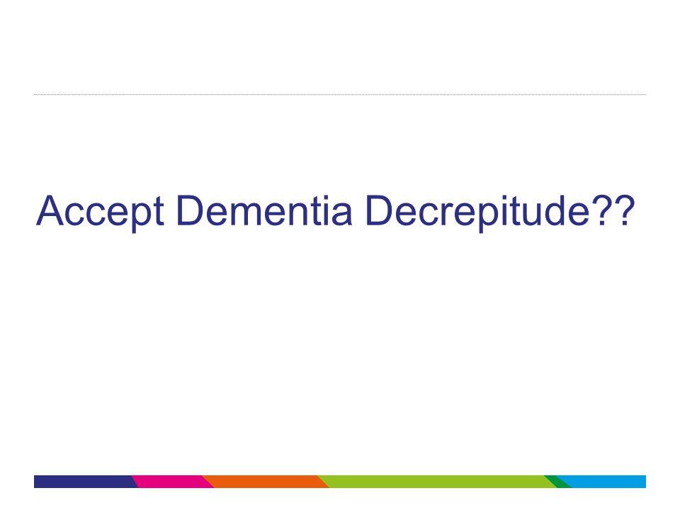 Accept Dementia Decrepitude