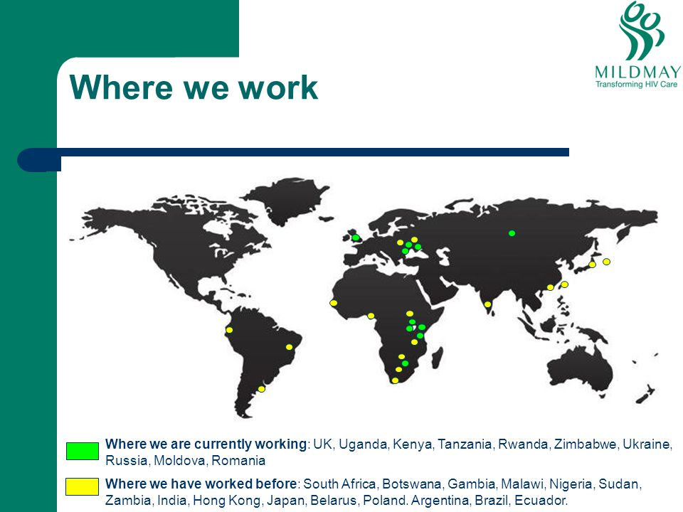 Where we work Where we are currently working: UK, Uganda, Kenya, Tanzania, Rwanda, Zimbabwe, Ukraine, Russia, Moldova, Romania.