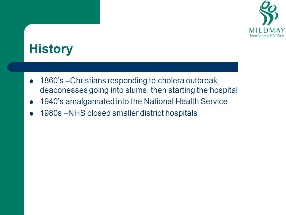 History 1860's –Christians responding to cholera outbreak, deaconesses going into slums, then starting the hospital.