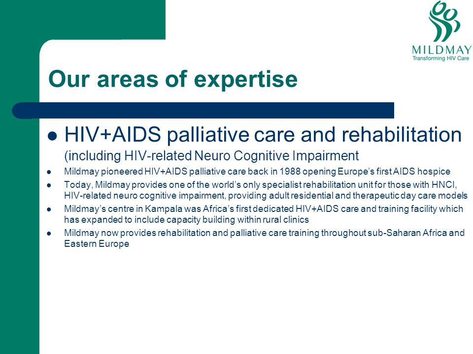 Our areas of expertise HIV+AIDS palliative care and rehabilitation (including HIV-related Neuro Cognitive Impairment.