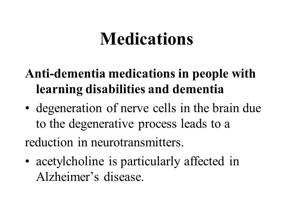 Medications Anti-dementia medications in people with learning disabilities and dementia.