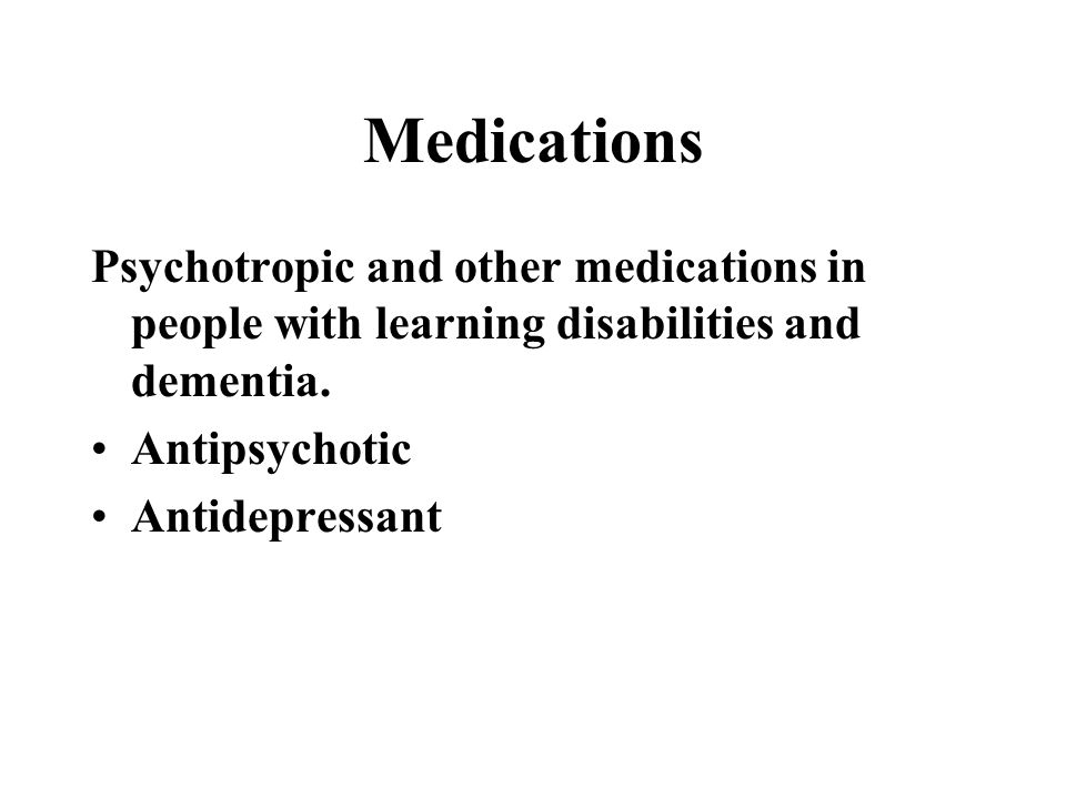 Medications Psychotropic and other medications in people with learning disabilities and dementia. Antipsychotic.