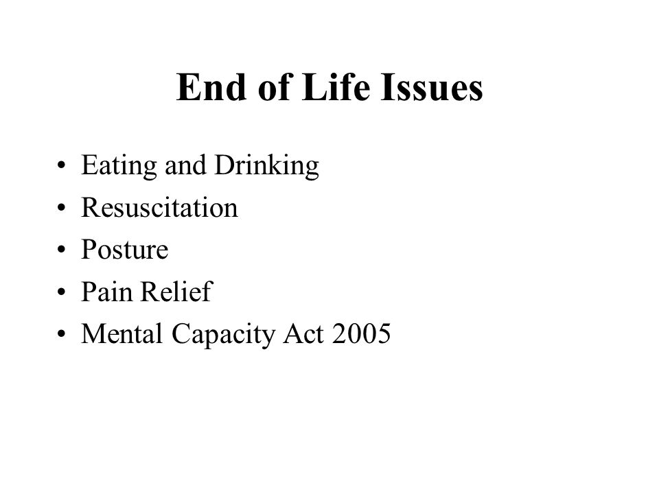 End of Life Issues Eating and Drinking Resuscitation Posture