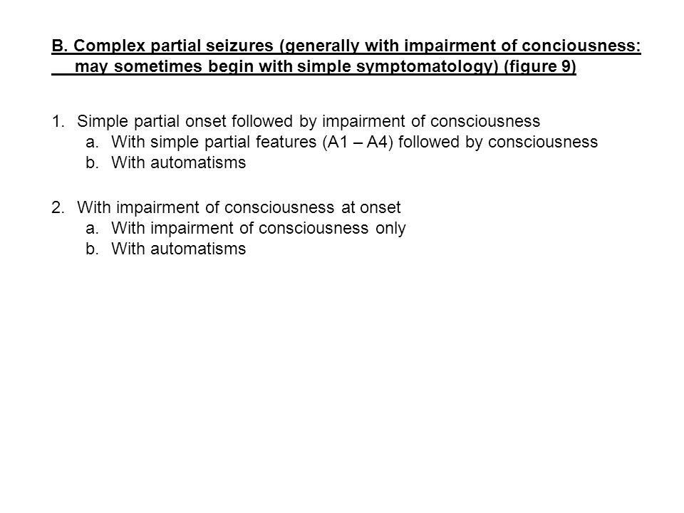 B. Complex partial seizures (generally with impairment of conciousness:
