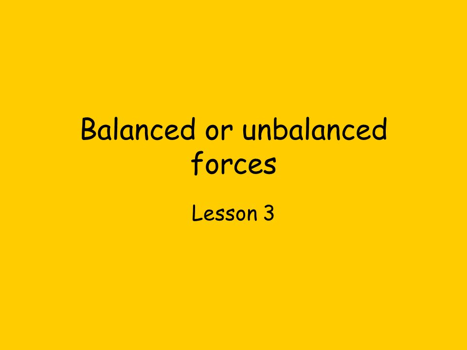 Balanced or unbalanced forces